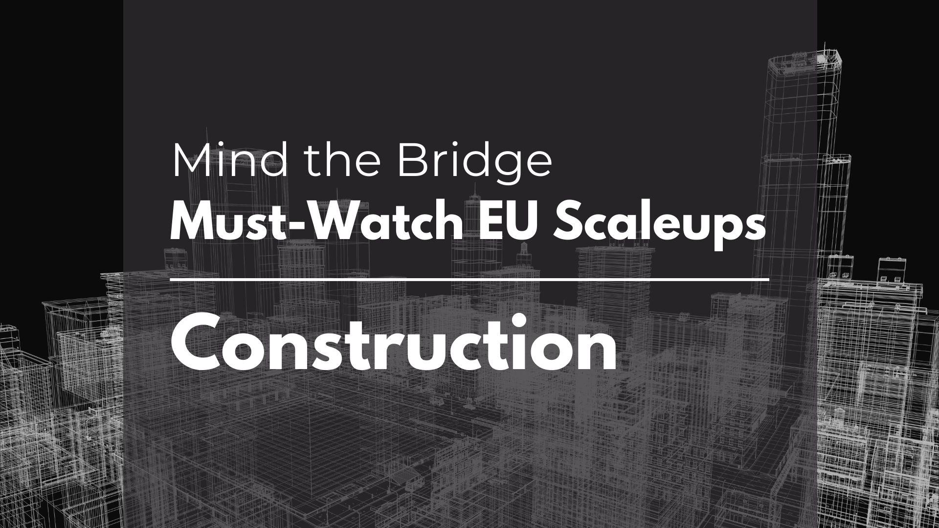 MTB's Must-Watch EU Scaleup list - Construction