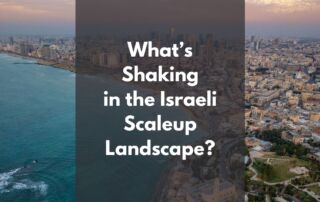 What's Shaking in the Israeli Scaleup Landscape