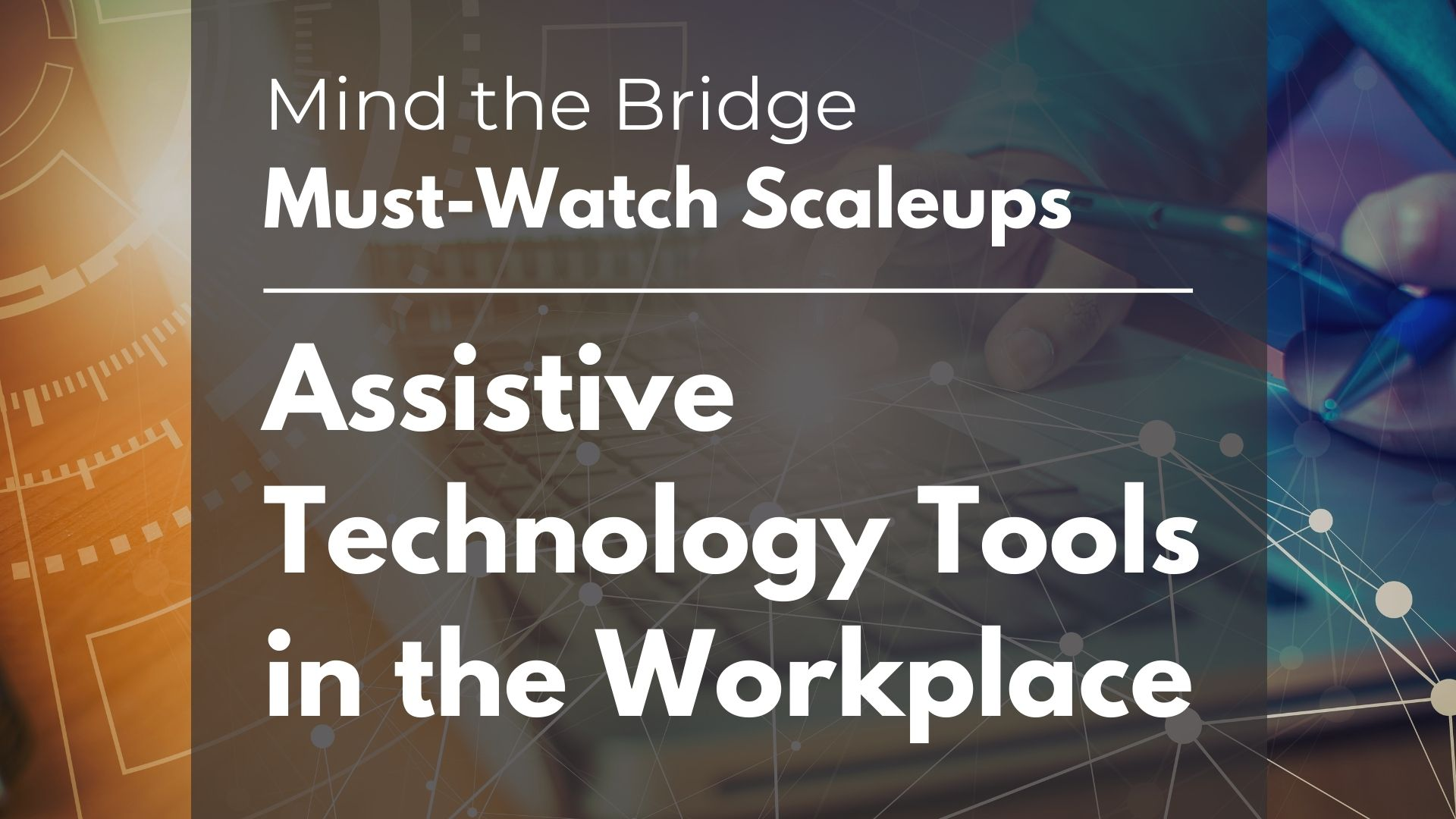 Must-Watch Scaleup list-Assistive Technology Tools in the Workplace